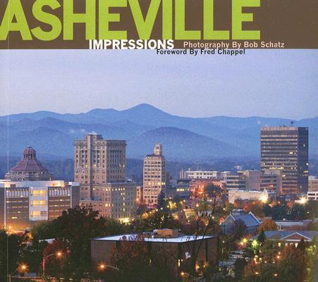Asheville Impressions By Schatz, Bob (PHT)/ Chappel, Fred (FRW)